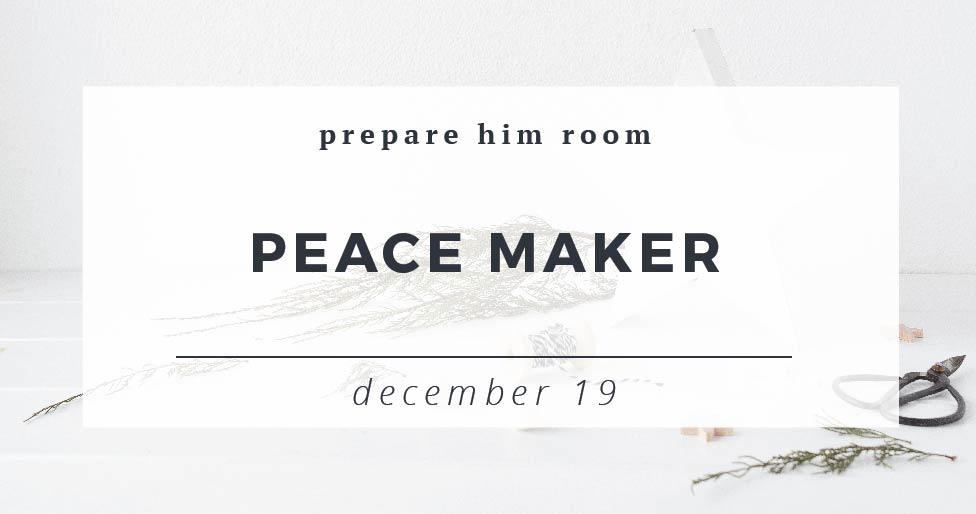 Peace Maker : Prepare Him Room
