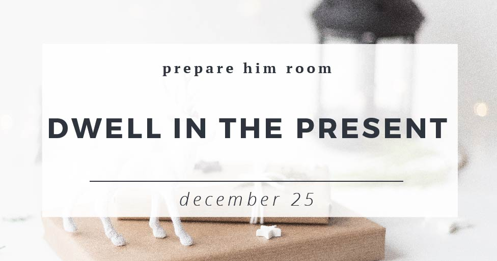 Dwell In The Present : Prepare Him Room