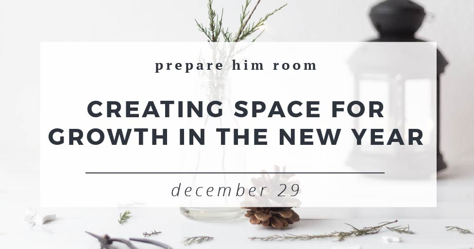 Creating Space For Growth In The New Year : Prepare Him Room