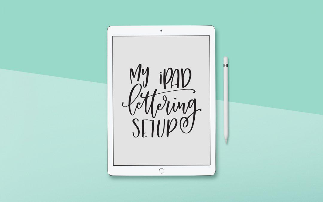 My iPad Lettering Setup